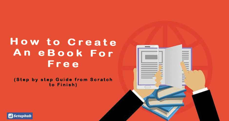 How to Create An eBook For Free (Step by step Guide from Scratch to Finish)