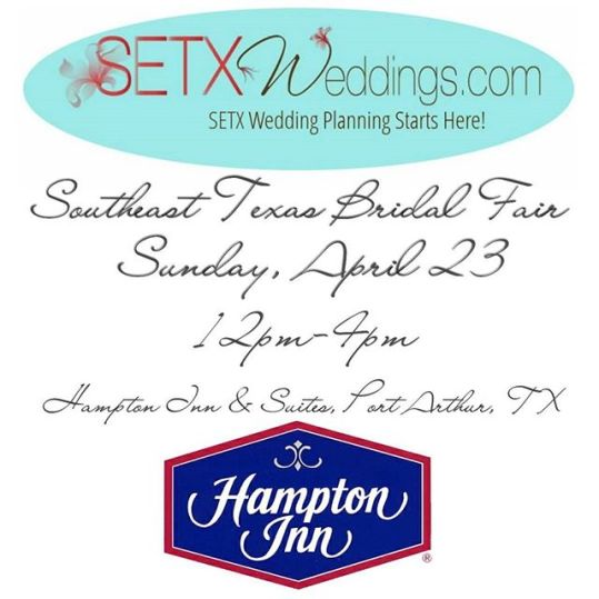 wedding show Beaumont TX, wedding show Port Arthur, wedding show Mid County, wedding show Southeast Texas, wedding show SETX, SETX Weddings Bridal Fair, Port Arthur Bridal Fair, Hampton Inn Port Arthur bridal fair