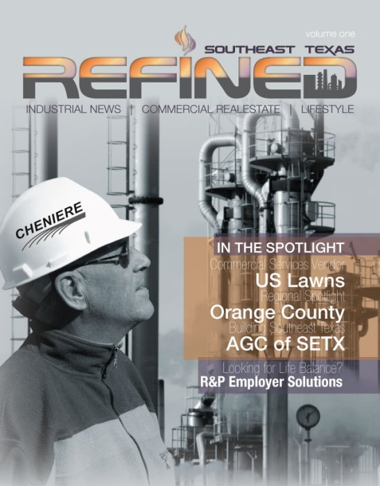 Refined Magazine, Southeast Texas Commercial Real Estate Magazine, industrial news Beaumont, industrial news Southeast Texas, SETX industrial news, plant expansion Port Arthur, plant expansion Beaumont, plant expansion Orange TX,
