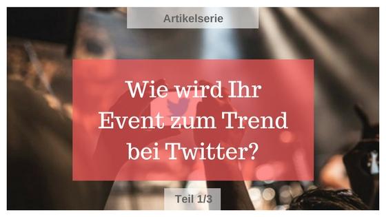 Wie wird Ihr Event zum Trend bei Twitter? – Teil 1
