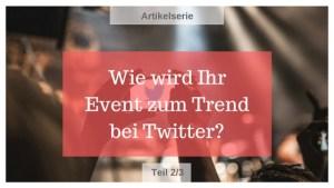 Wie wird Ihr Event zum Trend bei Twitter? – Teil 2