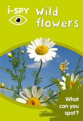 i-SPY Wild Flowers: What can you spot? (Collins Michelin i-SPY Guides) by  i-SPY