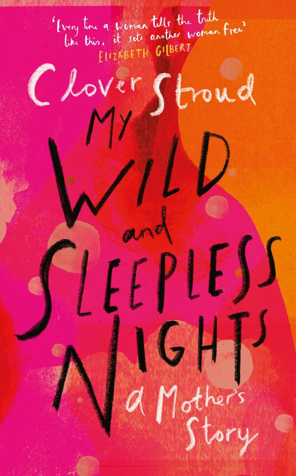 My Wild and Sleepless Nights: A Mother's Story by Clover Stroud