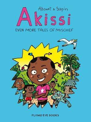 Akissi: Even More Tales of Mischief: Akissi Book 3 by Marguerite Abouet