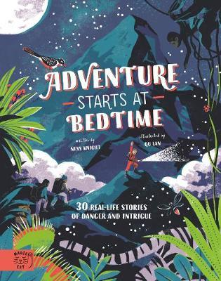 Adventure Starts at Bedtime: 30 real-life stories of danger and intrigue by Ness Knight