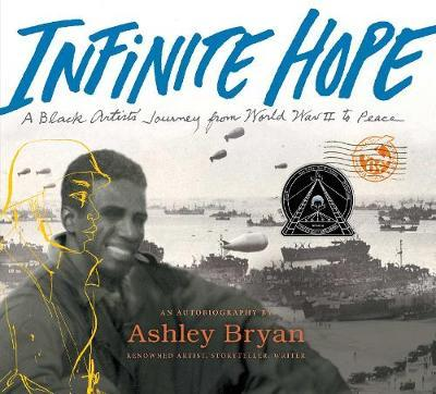 Infinite Hope: A Black Artist's Journey from World War II to Peace by Ashley Bryan