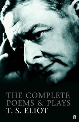 The Complete Poems and Plays by T. S. Eliot