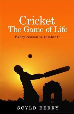 Cricket The Game Of Life by Scyld Berry