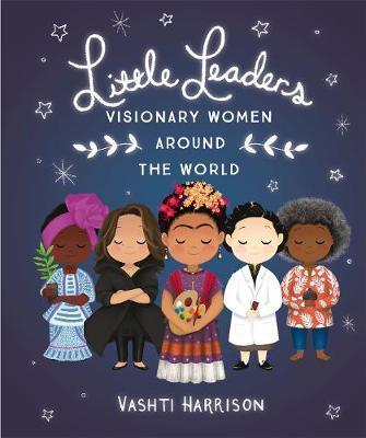 Little Leaders: Visionary Women Around the World by Vashti Harrison
