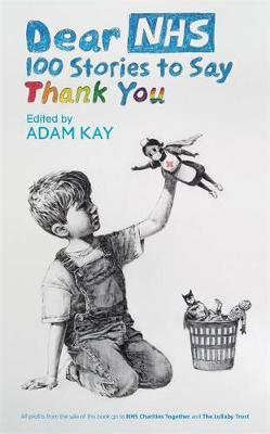 Dear NHS: 100 Stories to Say Thank You by Adam Kay (ed.)