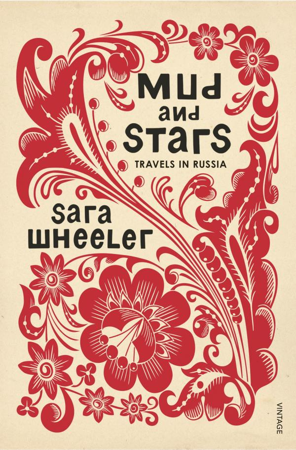 Mud and Stars: Travels in Russia by Sara Wheeler