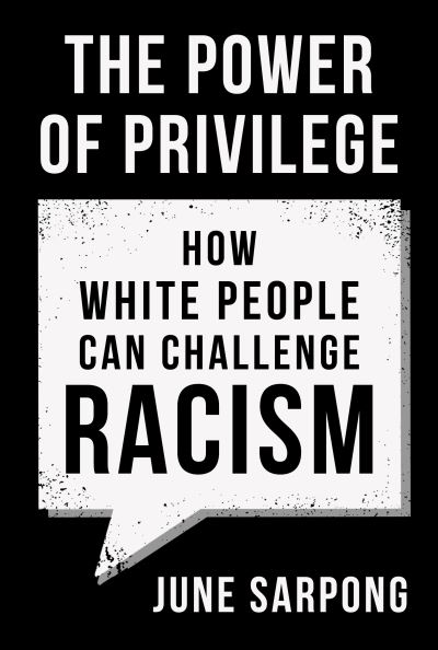 The Power of Privilege: How white people can challenge racism by June Sarpong