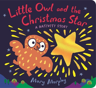 Little Owl and the Christmas Star: A Nativity Story by Mary Murphy