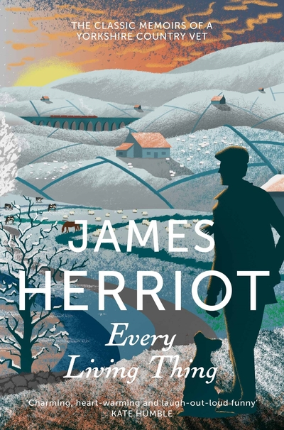 Every Living Thing: The Classic Memoirs of a Yorkshire Country Vet by James Herriot