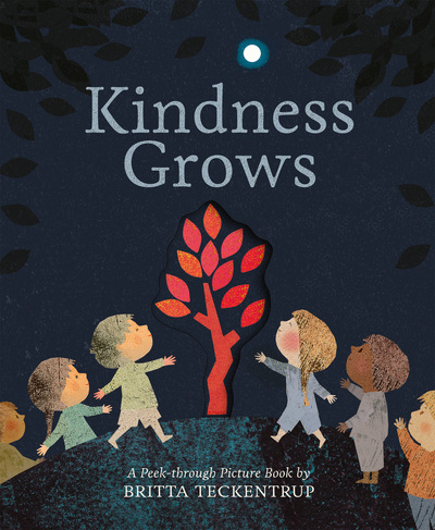 Kindness Grows: A Peek-through Picture Book by Britta Teckentrup by Britta Teckentrup