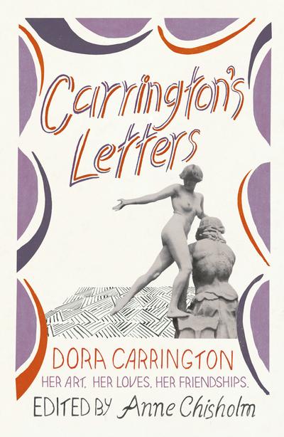 Carrington's Letters: Her Art, Her Loves, Her Friendships by Dora Carrington