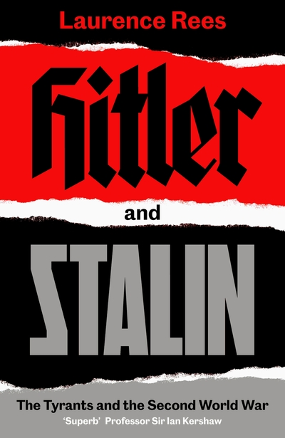 Hitler and Stalin: The Tyrants and the Second World War by Laurence Rees
