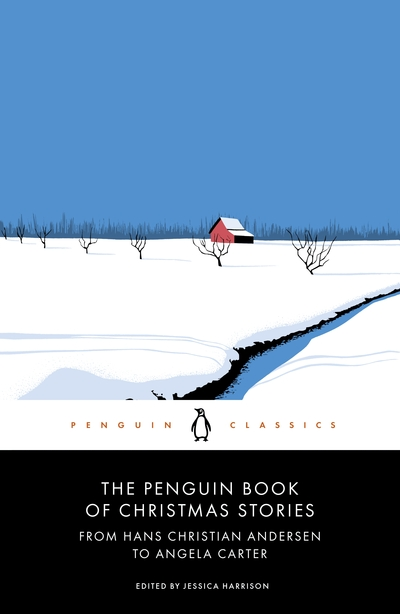 The Penguin Book of Christmas Stories: From Hans Christian Andersen to Angela Ca by
