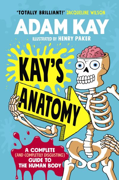 Kay's Anatomy: A Complete (and Completely Disgusting) Guide to the Human Body by Adam Kay