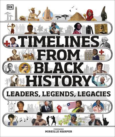 Timelines from Black History: Leaders, Legends, Legacies by  DK