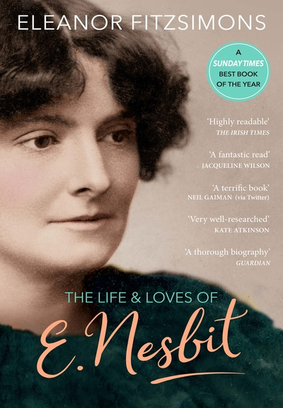 The Life and Loves of E. Nesbit: Author of The Railway Children by Eleanor Fitzsimons