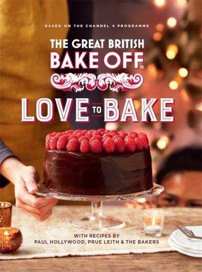 The Great British Bake Off: Love to Bake by Bake Off Team The