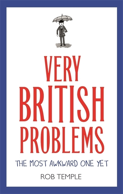Very British Problems: The Most Awkward One Yet by Rob Temple