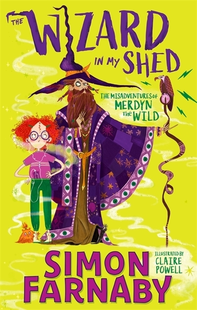 The Wizard In My Shed: The Misadventures of Merdyn the Wild by Simon Farnaby