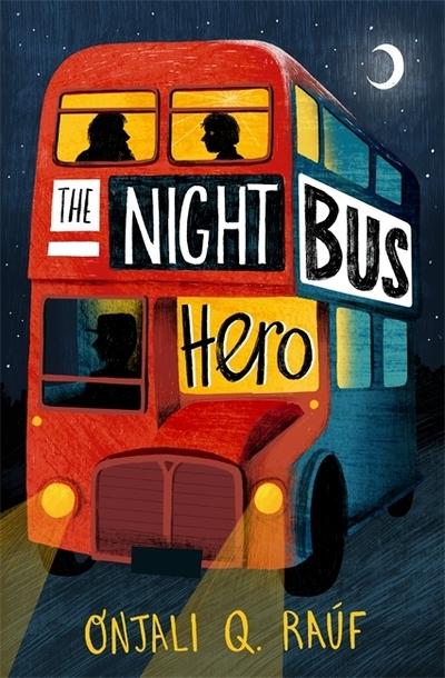 The Night Bus Hero by Onjali Q. Rauf