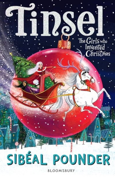 Tinsel: The Girls Who Invented Christmas by Sibeal Pounder