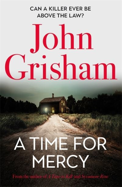 A Time for Mercy: Jake Brigance, lawyer hero of A Time to Kill and Sycamore Row, by John Grisham