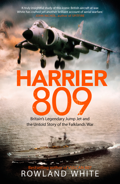 Harrier 809: Britain's Legendary Jump Jet and the Untold Story of the Falklands  by Rowland White