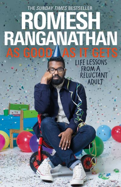 As Good As It Gets: Life Lessons from a Reluctant Adult by Romesh Ranganathan