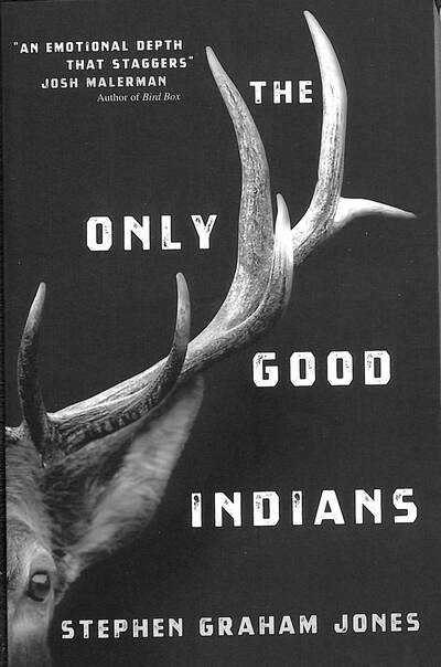 The Only Good Indians by Jones, Stephen Graham