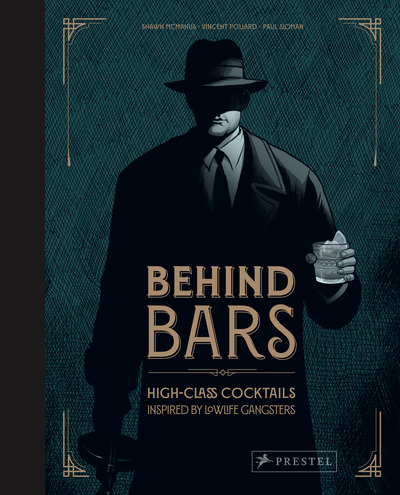 Behind Bars: High Class Cocktails Inspired by Low Life Gangsters by Vincent Pollard