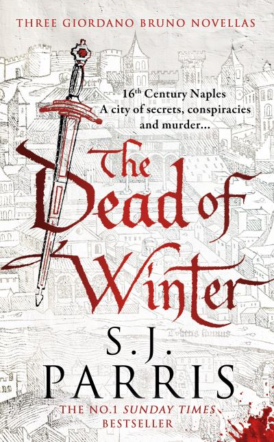 The Dead of Winter: Three Giordano Bruno Novellas by S. J. Parris