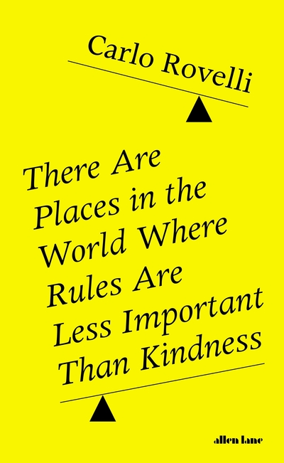 There Are Places in the World Where Rules Are Less Important Than Kindness by Carlo Rovelli