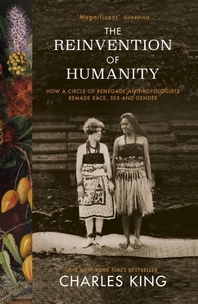 The Reinvention of Humanity: How a Circle of Renegade Anthropologists Remade Rac by Charles King