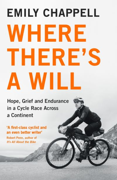 Where There's A Will: Hope, Grief and Endurance in a Cycle Race Across a Contine by Emily Chappell