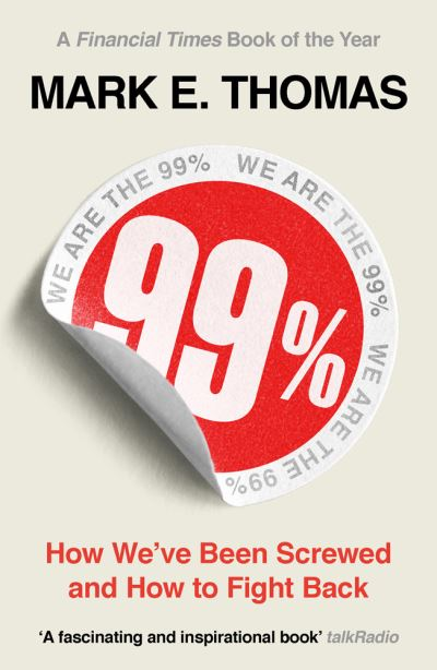 99%: How We've Been Screwed and How to Fight Back by Mark Thomas