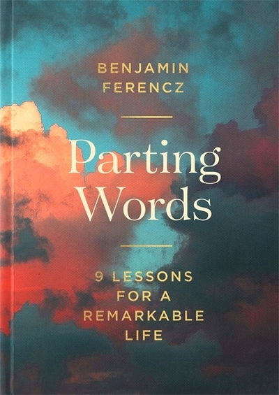 Parting Words: 9 lessons for a remarkable life by Benjamin Ferencz