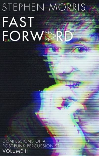 Fast Forward: Confessions of a Post-Punk Percussionist by Stephen Morris
