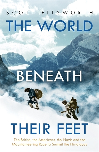 The World Beneath Their Feet: The British, the Americans, the Nazis and the Moun by Scott Ellsworth