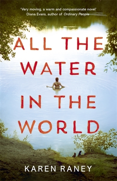 All the Water in the World: Shortlisted for the 2020 COSTA First Novel Award by Karen Raney