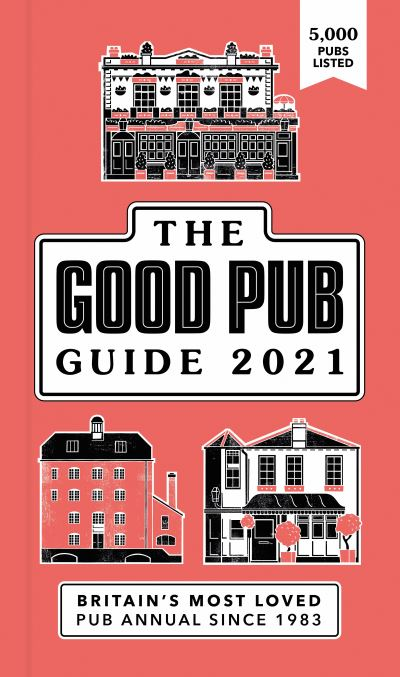 Good Pub Guide 2021: The Top 5,000 Pubs For Food And Drink In The UK by