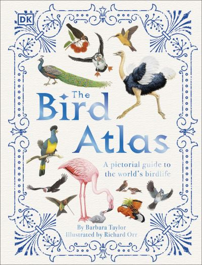 The Bird Atlas: A Pictorial Guide to the World's Birdlife by Barbara Taylor