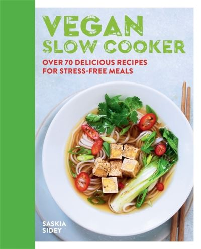 Vegan Slow Cooker: Over 70 delicious recipes for stress-free meals by Saskia Sidey
