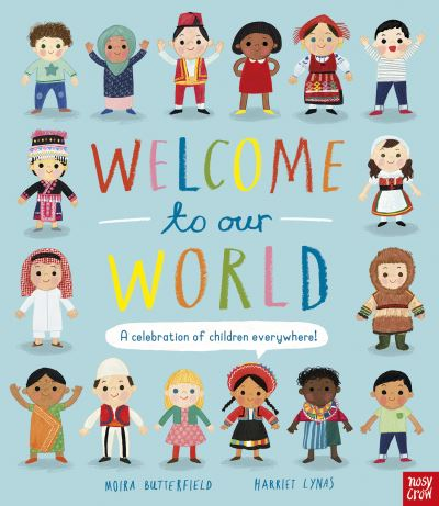 Welcome to Our World: A Celebration of Children Everywhere! by Moira Butterfield