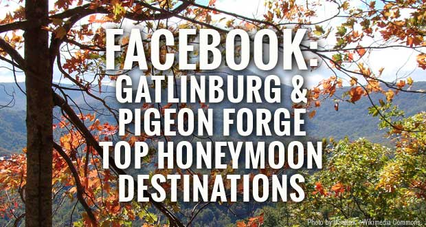 Facebook names Gatlinburg and Pigeon Forge top honeymoon destinations