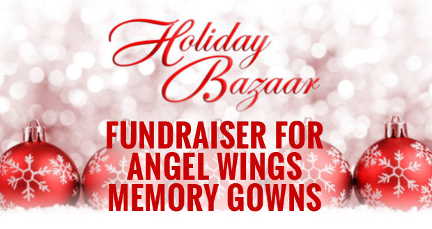 Holiday Bazaar Fundraiser for Angel Wings Memory Gowns